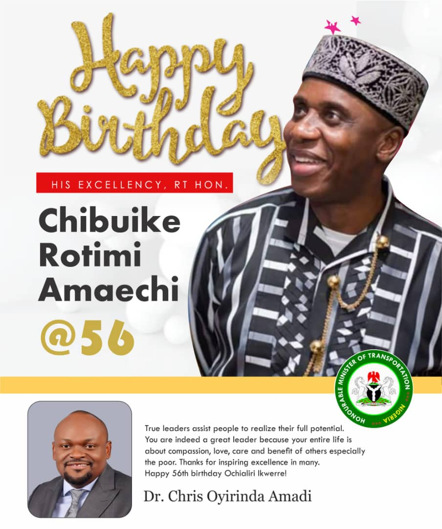 AMAECHI'S PENCHANT FOR EXCELLENT PERFORMANCE;  Celebrating a Dynamic leader and Pacesetter @56 ~ Chris Oyirinda